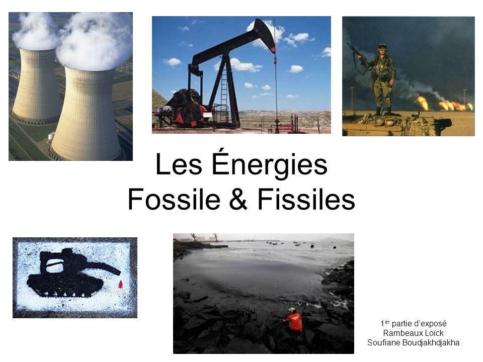 Les Énergies Fossile & Fissiles 1 er partie dexposé Rambeaux Loïck Soufiane Boudjakhdjakha