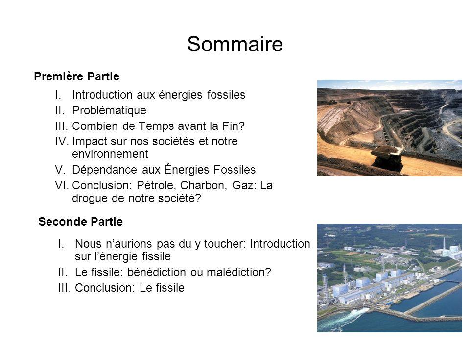 Sommaire I.Introduction aux énergies fossiles II.Problématique III.Combien de Temps avant la Fin? IV.Impact sur nos sociétés et notre environnement V.