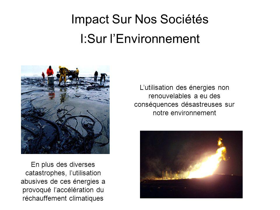 Impact Sur Nos Sociétés I:Sur lEnvironnement Lutilisation des énergies non renouvelables a eu des conséquences désastreuses sur notre environnement En