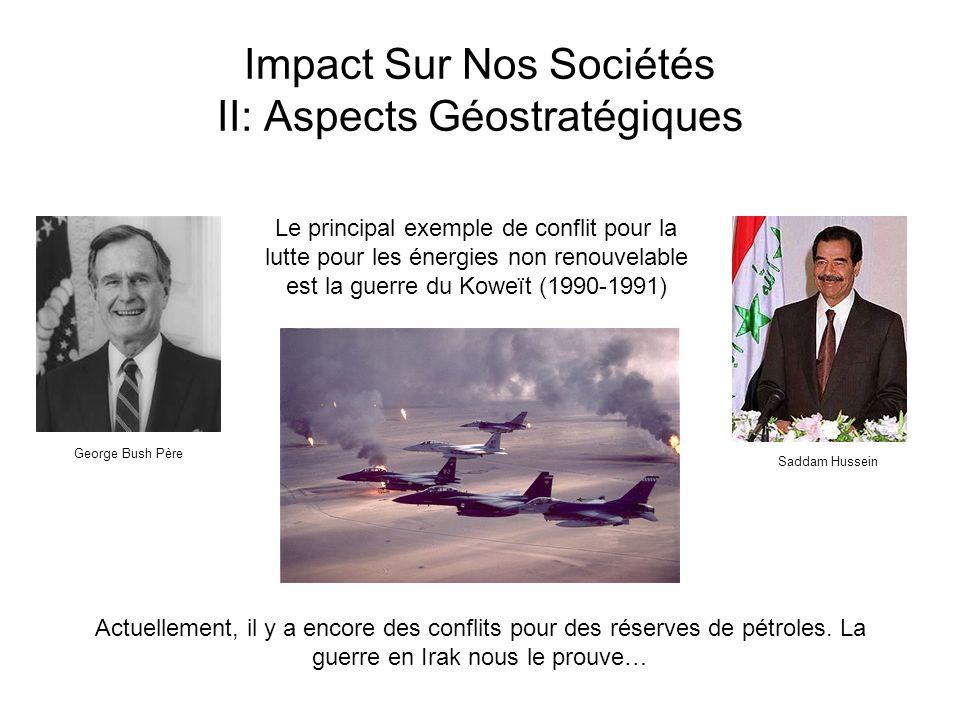 Impact Sur Nos Sociétés II: Aspects Géostratégiques Le principal exemple de conflit pour la lutte pour les énergies non renouvelable est la guerre du