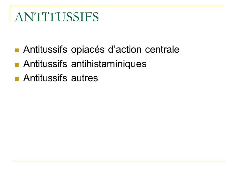 ANTITUSSIFS Antitussifs opiacés daction centrale Antitussifs antihistaminiques Antitussifs autres