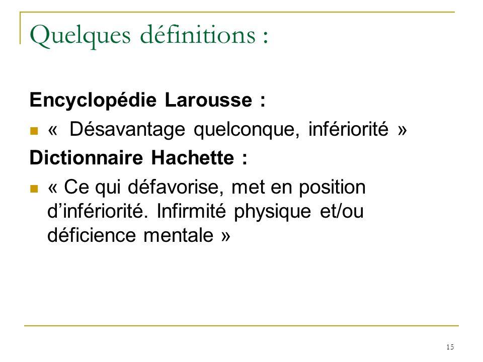 15 Quelques définitions : Encyclopédie Larousse : « Désavantage quelconque, infériorité » Dictionnaire Hachette : « Ce qui défavorise, met en position
