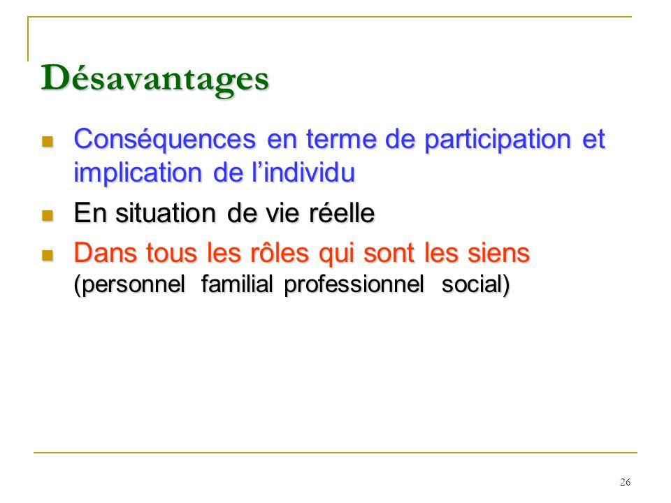 26 Désavantages Conséquences en terme de participation et implication de lindividu Conséquences en terme de participation et implication de lindividu