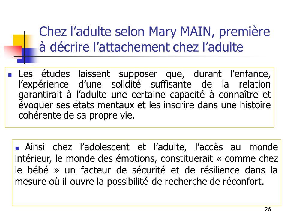 26 Chez ladulte selon Mary MAIN, première à décrire lattachement chez ladulte Les études laissent supposer que, durant lenfance, lexpérience dune soli