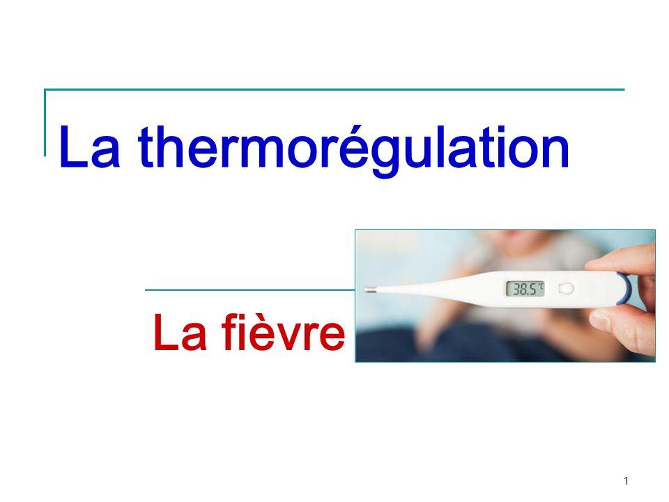 1 La thermorégulation La fièvre