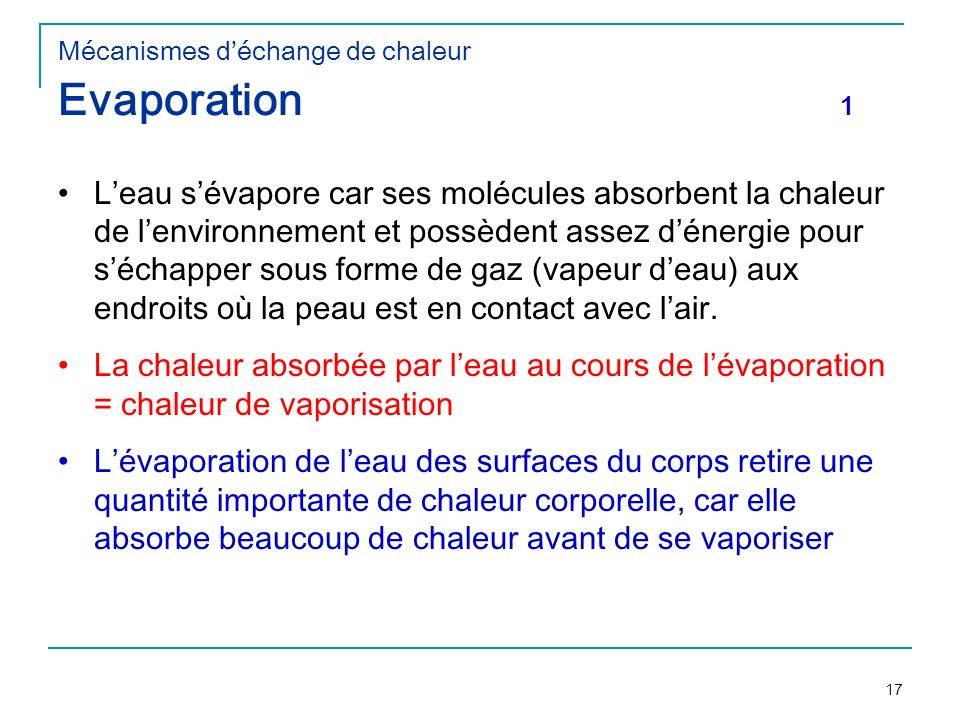 17 Mécanismes déchange de chaleur Evaporation 1 Leau sévapore car ses molécules absorbent la chaleur de lenvironnement et possèdent assez dénergie pou