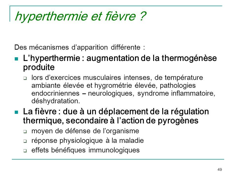 49 hyperthermie et fièvre ? Des mécanismes dapparition différente : Lhyperthermie : augmentation de la thermogénèse produite lors dexercices musculair