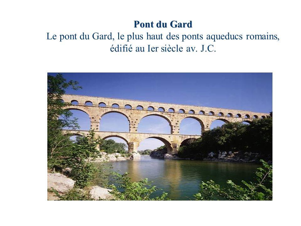Pont du Gard Pont du Gard Le pont du Gard, le plus haut des ponts aqueducs romains, édifié au Ier siècle av. J.C.