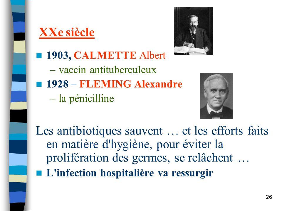 26 XXe siècle 1903, CALMETTE Albert –vaccin antituberculeux 1928 – FLEMING Alexandre –la pénicilline Les antibiotiques sauvent … et les efforts faits