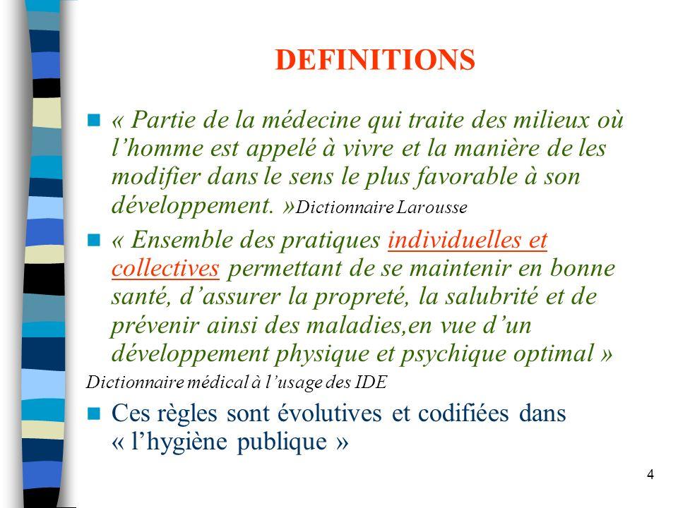 4 DEFINITIONS « Partie de la médecine qui traite des milieux où lhomme est appelé à vivre et la manière de les modifier dans le sens le plus favorable