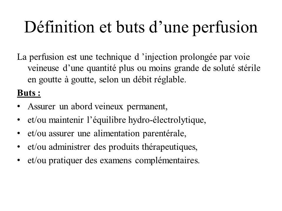 Définition et buts dune perfusion La perfusion est une technique d injection prolongée par voie veineuse dune quantité plus ou moins grande de soluté