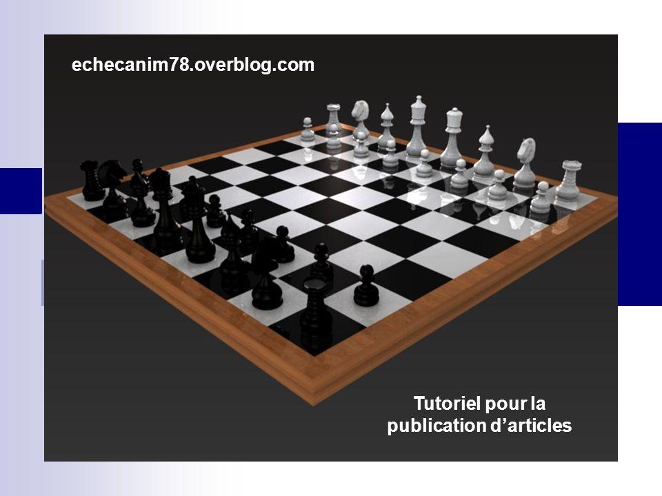 echecanim78.overblog.com Tutoriel pour la publication darticles