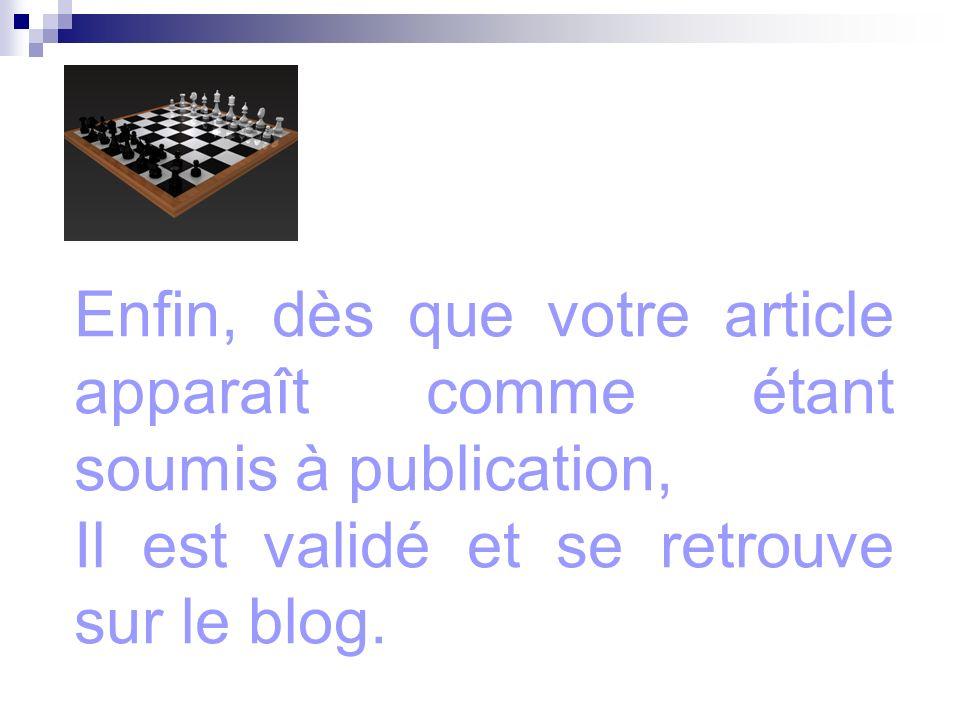 Enfin, dès que votre article apparaît comme étant soumis à publication, Il est validé et se retrouve sur le blog.