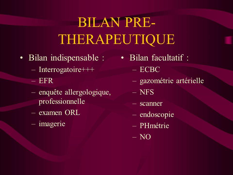 BILAN PRE- THERAPEUTIQUE Bilan indispensable : –Interrogatoire+++ –EFR –enquête allergologique, professionnelle –examen ORL –imagerie Bilan facultatif