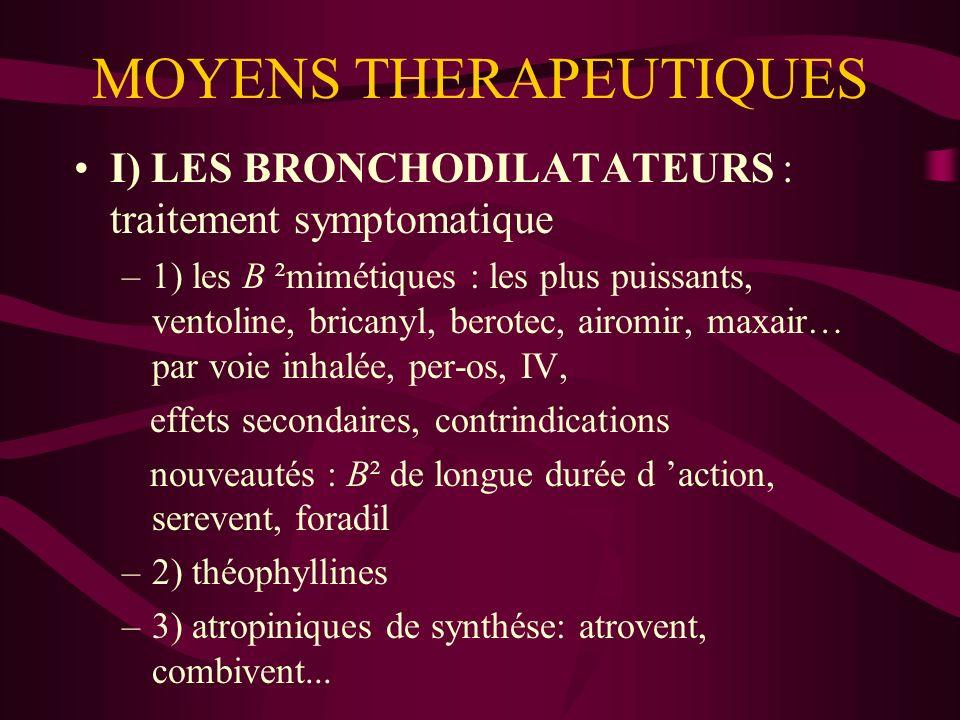 MOYENS THERAPEUTIQUES I) LES BRONCHODILATATEURS : traitement symptomatique –1) les B ²mimétiques : les plus puissants, ventoline, bricanyl, berotec, a