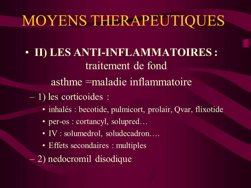 MOYENS THERAPEUTIQUES II) LES ANTI-INFLAMMATOIRES : traitement de fond asthme =maladie inflammatoire –1) les corticoides : inhalés : becotide, pulmico