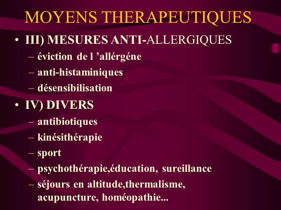 MOYENS THERAPEUTIQUES III) MESURES ANTI-ALLERGIQUES –éviction de l allérgéne –anti-histaminiques –désensibilisation IV) DIVERS –antibiotiques –kinésit