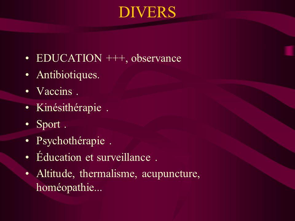 DIVERS EDUCATION +++, observance Antibiotiques. Vaccins. Kinésithérapie. Sport. Psychothérapie. Éducation et surveillance. Altitude, thermalisme, acup
