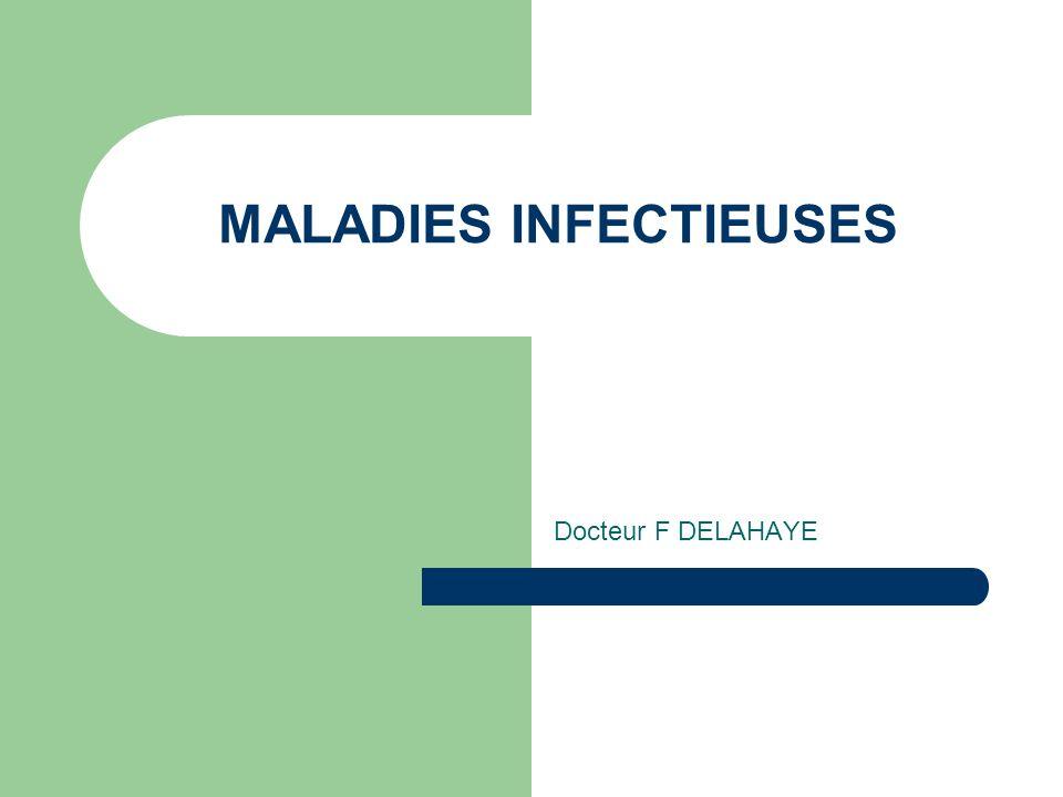MALADIES INFECTIEUSES Docteur F DELAHAYE