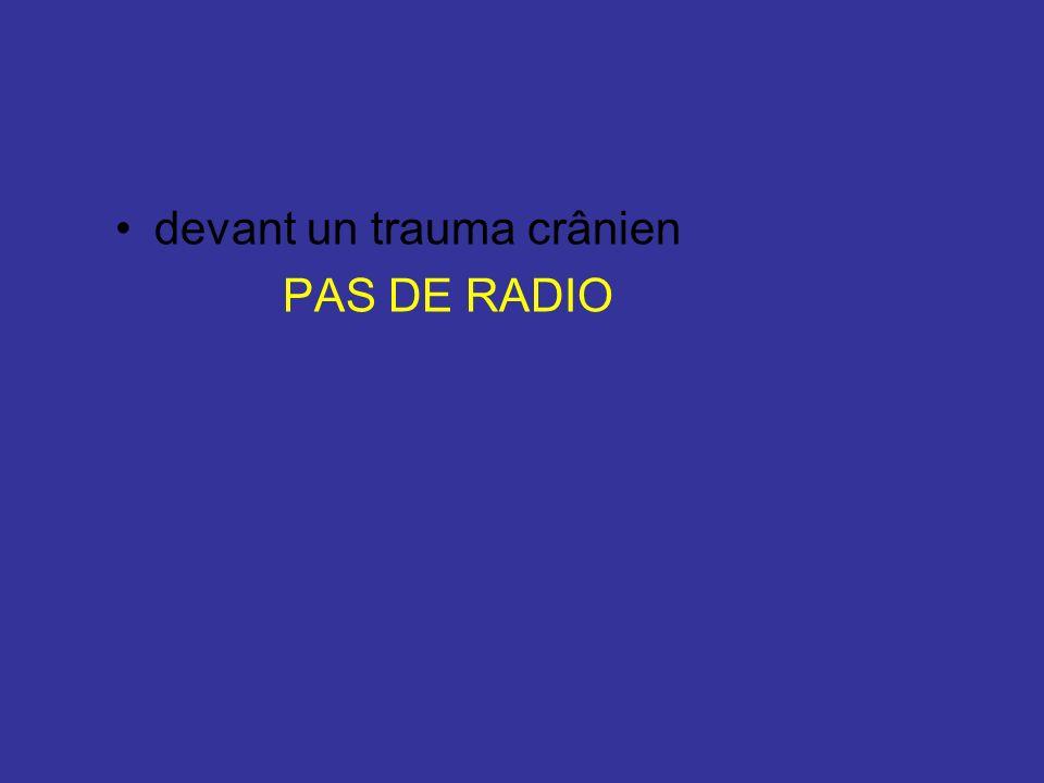 devant un trauma crânien PAS DE RADIO