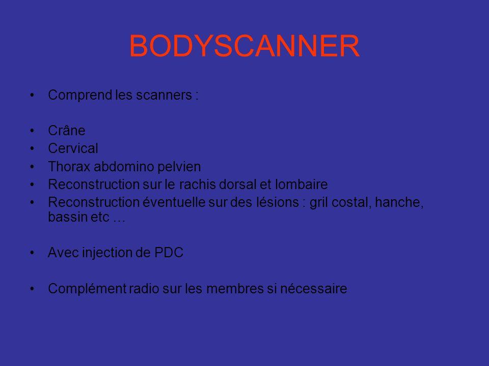 BODYSCANNER Comprend les scanners : Crâne Cervical Thorax abdomino pelvien Reconstruction sur le rachis dorsal et lombaire Reconstruction éventuelle s