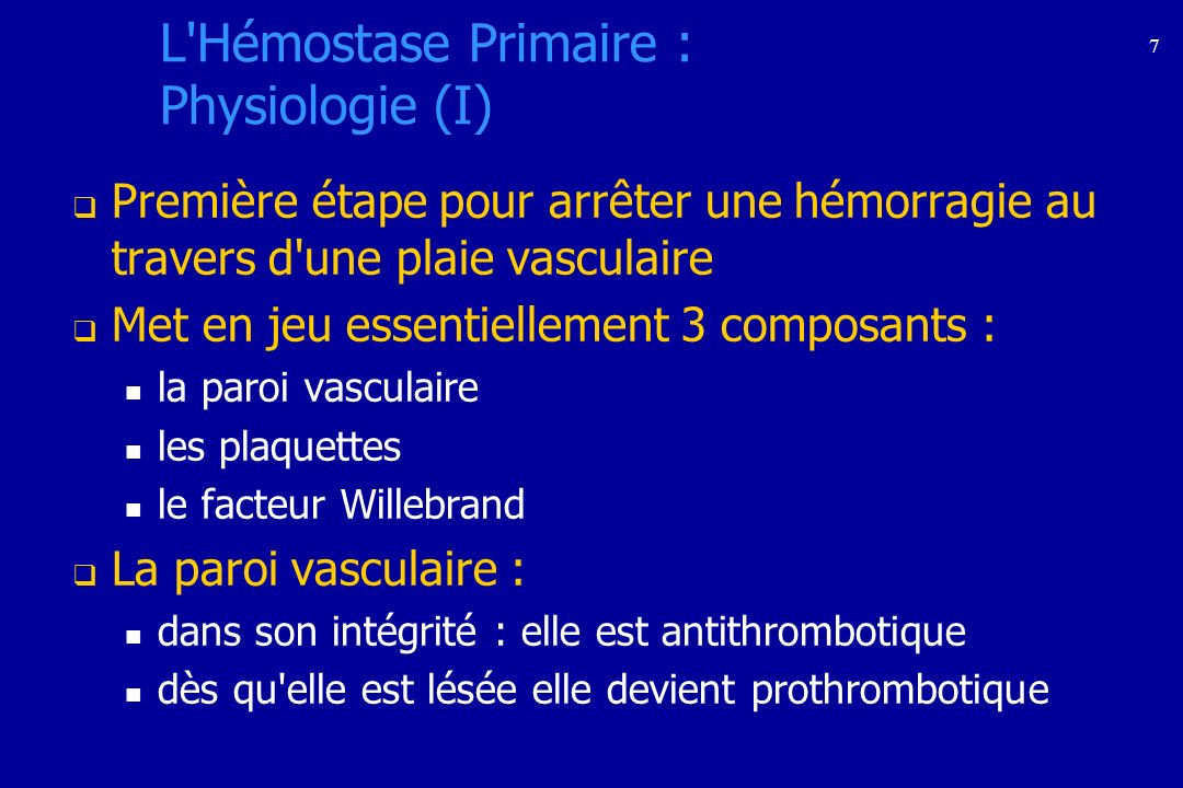 7 L'Hémostase Primaire : Physiologie (I) Première étape pour arrêter une hémorragie au travers d'une plaie vasculaire Met en jeu essentiellement 3 com