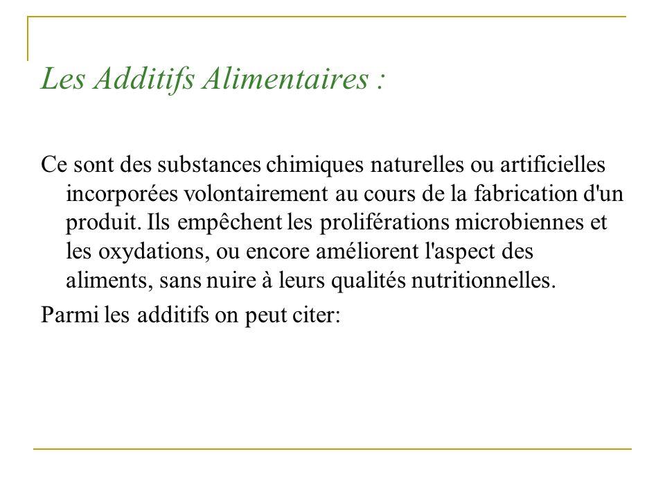 Les Additifs Alimentaires : Ce sont des substances chimiques naturelles ou artificielles incorporées volontairement au cours de la fabrication d'un pr