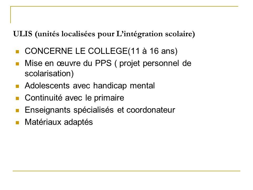 ULIS (unités localisées pour Lintégration scolaire) CONCERNE LE COLLEGE(11 à 16 ans) Mise en œuvre du PPS ( projet personnel de scolarisation) Adolesc