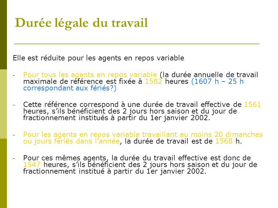 Durée légale du travail Elle est réduite pour les agents en repos variable - Pour tous les agents en repos variable (la durée annuelle de travail maxi
