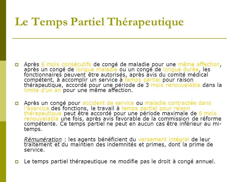 Le Temps Partiel Thérapeutique Après 6 mois consécutifs de congé de maladie pour une même affection, après un congé de longue maladie ou un congé de l