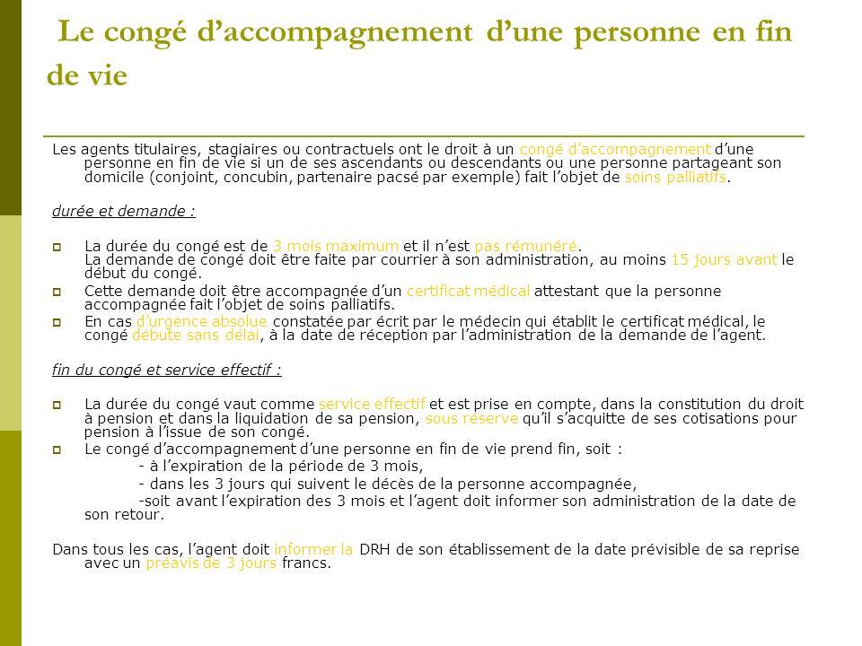 Le congé daccompagnement dune personne en fin de vie Les agents titulaires, stagiaires ou contractuels ont le droit à un congé daccompagnement dune pe