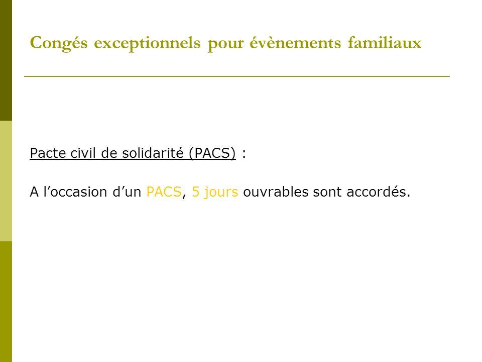 Congés exceptionnels pour évènements familiaux Pacte civil de solidarité (PACS) : A loccasion dun PACS, 5 jours ouvrables sont accordés.