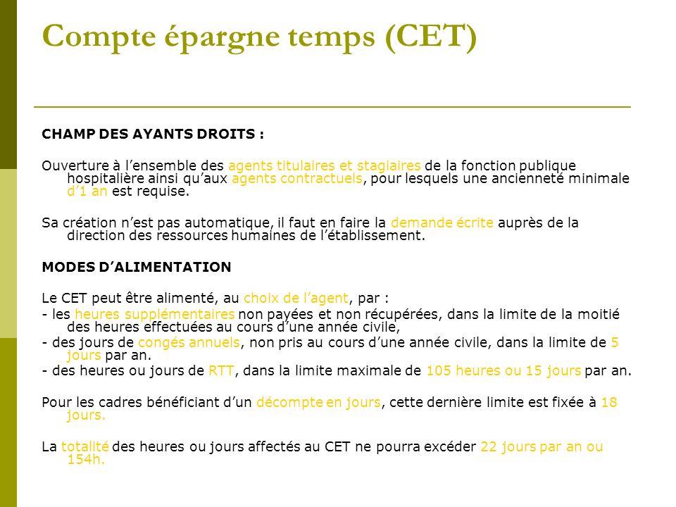 Compte épargne temps (CET) CHAMP DES AYANTS DROITS : Ouverture à lensemble des agents titulaires et stagiaires de la fonction publique hospitalière ai