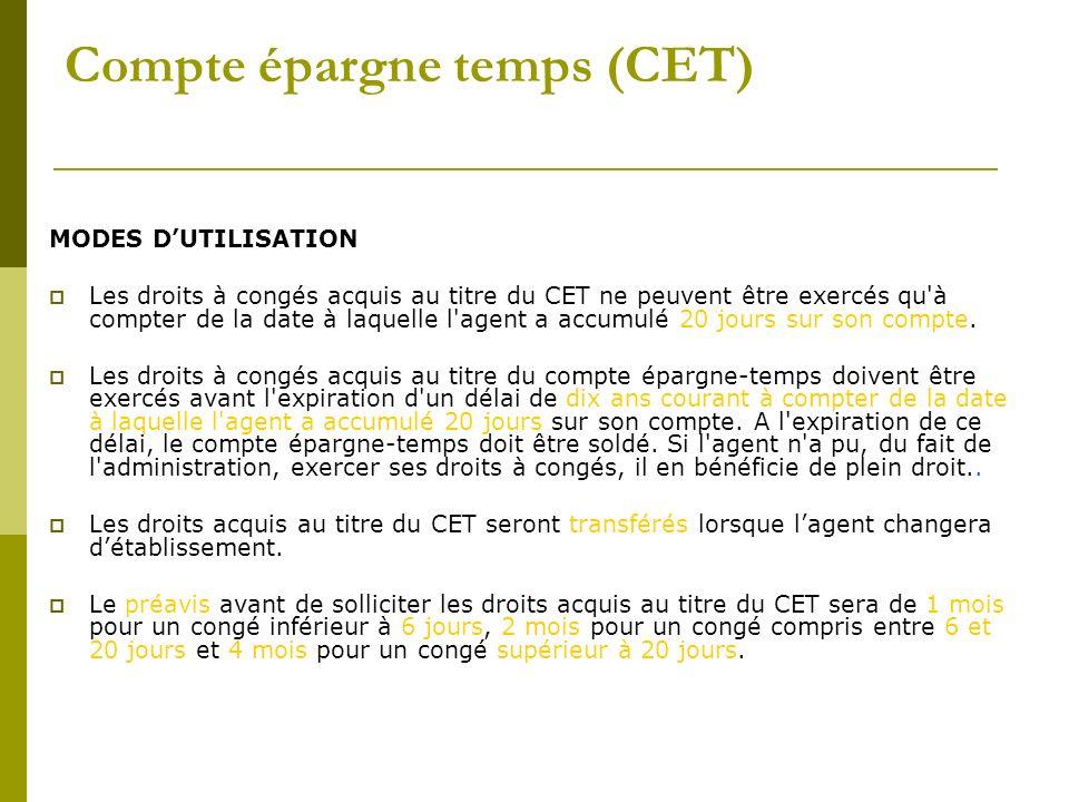 Compte épargne temps (CET) MODES DUTILISATION Les droits à congés acquis au titre du CET ne peuvent être exercés qu'à compter de la date à laquelle l'