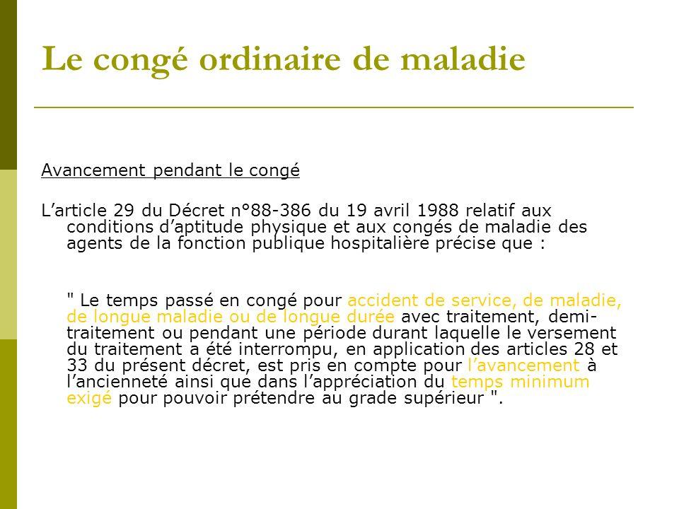 Le congé ordinaire de maladie Avancement pendant le congé Larticle 29 du Décret n°88-386 du 19 avril 1988 relatif aux conditions daptitude physique et