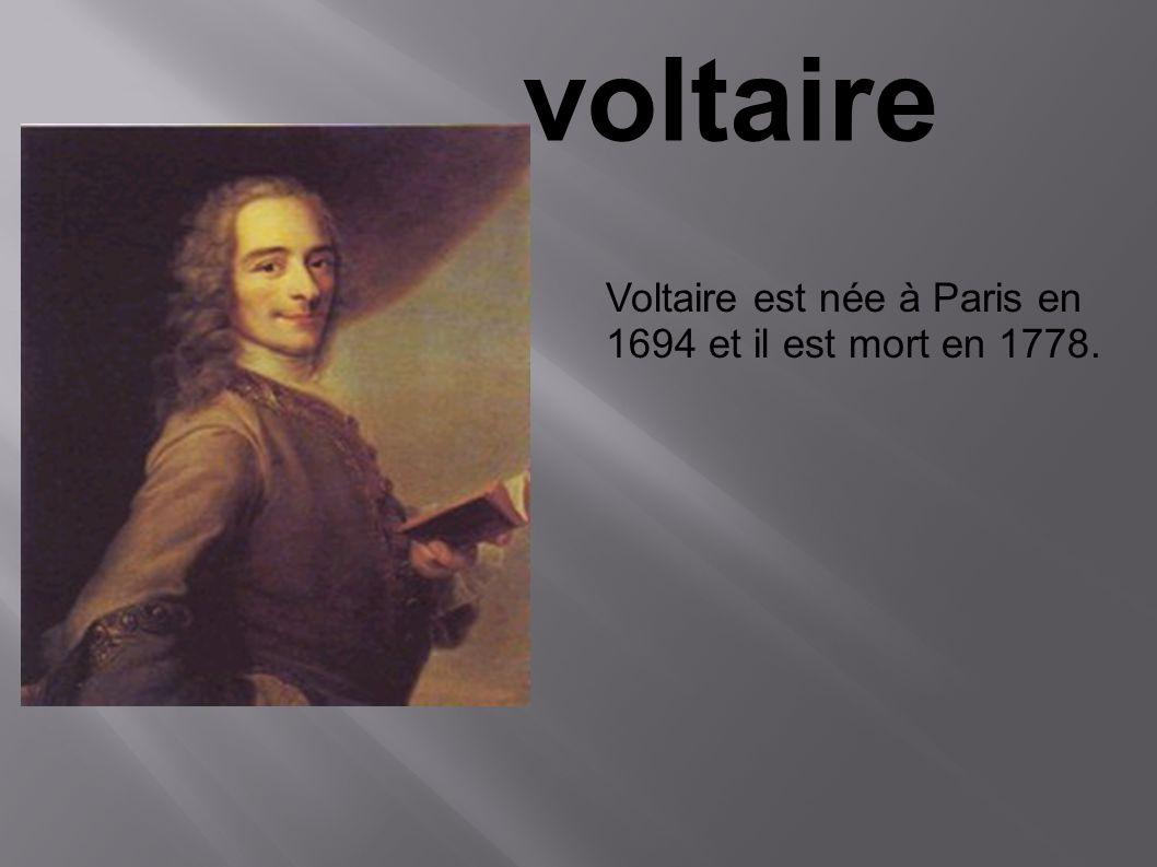 voltaire Voltaire est née à Paris en 1694 et il est mort en 1778.