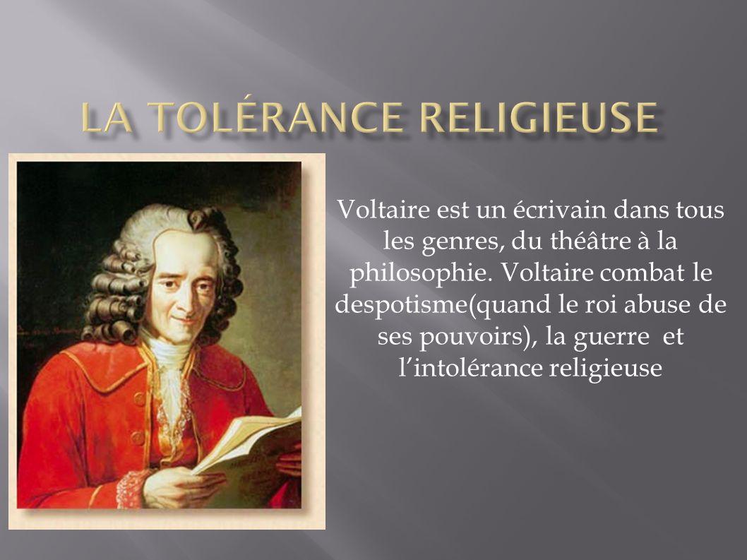 Voltaire est un écrivain dans tous les genres, du théâtre à la philosophie. Voltaire combat le despotisme(quand le roi abuse de ses pouvoirs), la guer