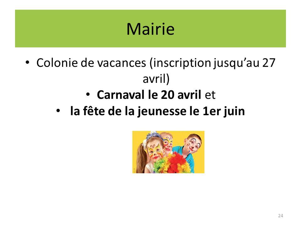 Mairie Colonie de vacances (inscription jusquau 27 avril) Carnaval le 20 avril et la fête de la jeunesse le 1er juin 24