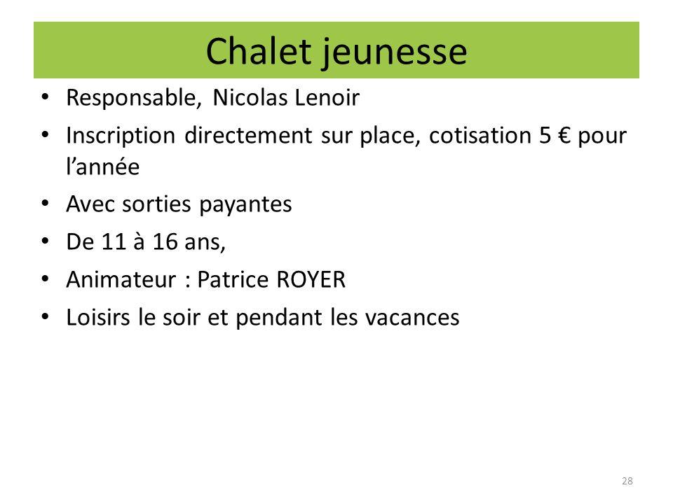 Chalet jeunesse Responsable, Nicolas Lenoir Inscription directement sur place, cotisation 5 pour lannée Avec sorties payantes De 11 à 16 ans, Animateu