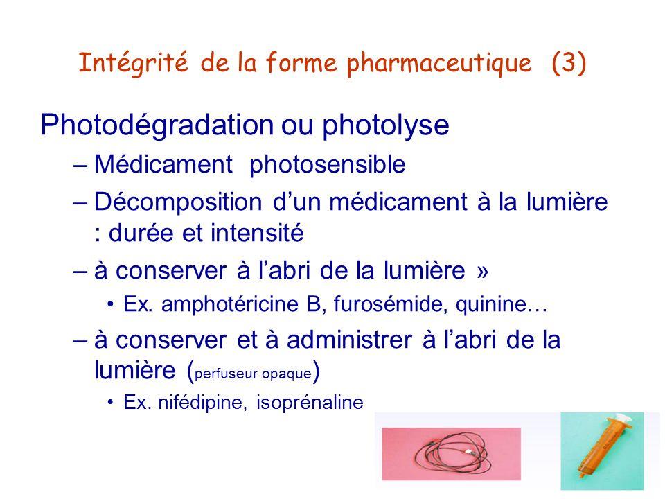 Intégrité de la forme pharmaceutique (3) Photodégradation ou photolyse –Médicament photosensible –Décomposition dun médicament à la lumière : durée et