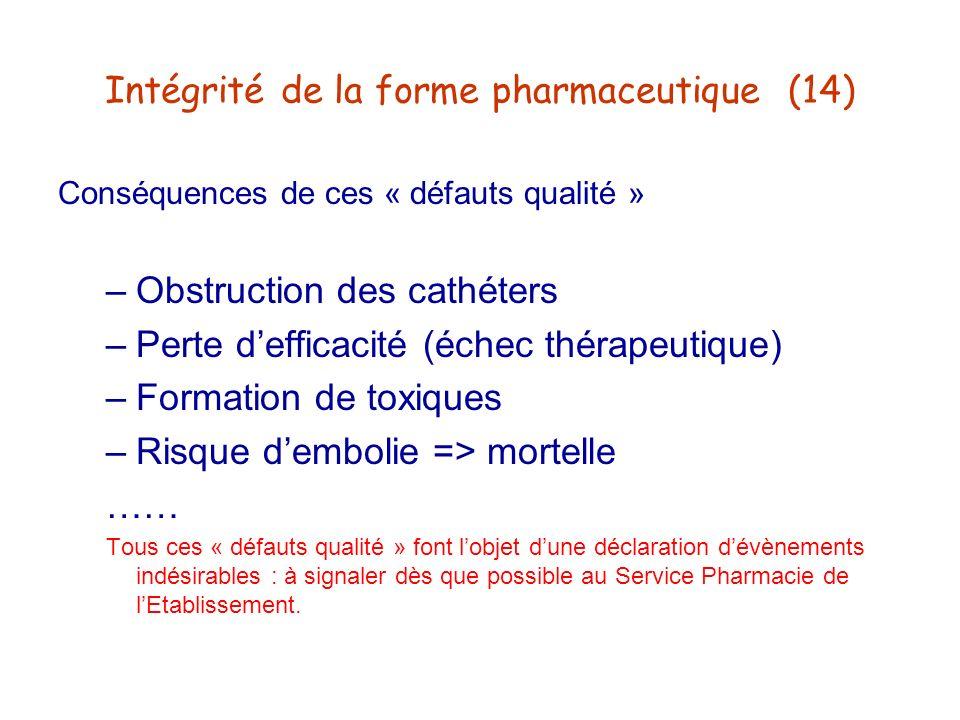 Intégrité de la forme pharmaceutique (14) Conséquences de ces « défauts qualité » –Obstruction des cathéters –Perte defficacité (échec thérapeutique)