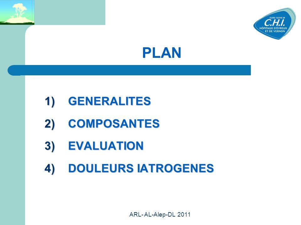 ARL- AL-Alep-DL 2011 2 PLAN GENERALITES GENERALITES COMPOSANTES COMPOSANTES EVALUATION EVALUATION DOULEURS IATROGENES DOULEURS IATROGENES
