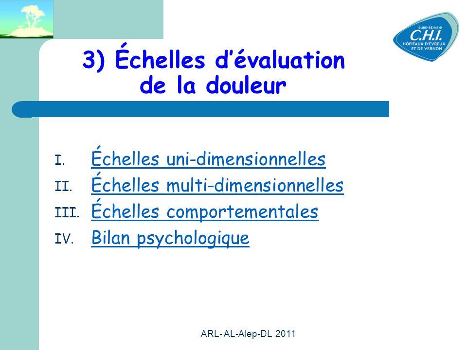 ARL- AL-Alep-DL 2011 40 3) Échelles dévaluation de la douleur I. Échelles uni-dimensionnelles II. Échelles multi-dimensionnelles III. Échelles comport