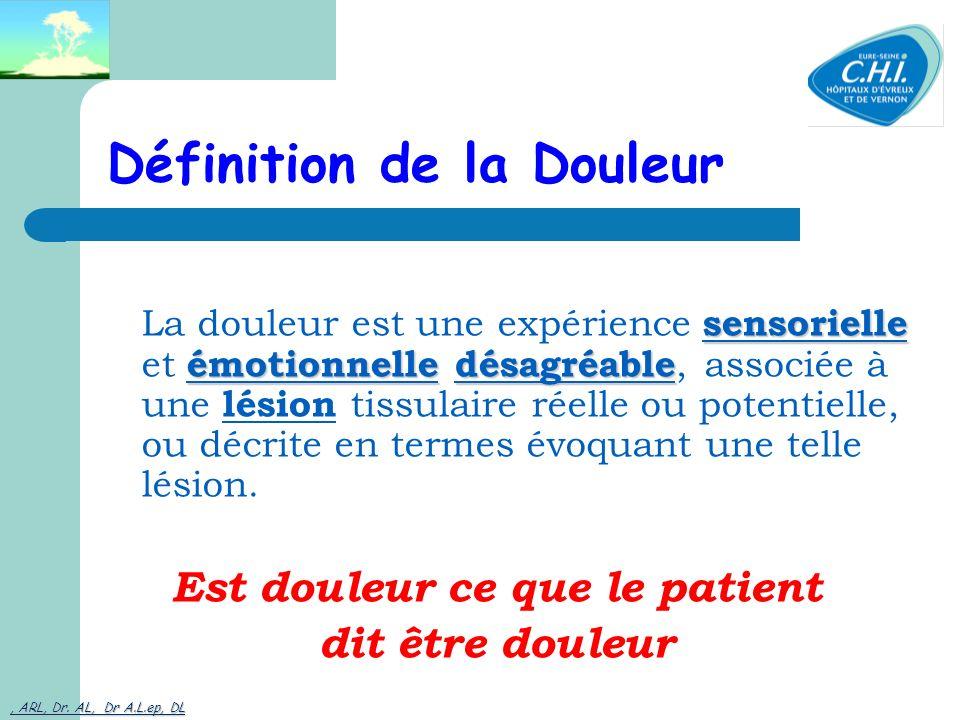 , ARL, Dr. AL, Dr A.L.ep, DL 5 Définition de la Douleur sensorielle émotionnelle désagréable La douleur est une expérience sensorielle et émotionnelle