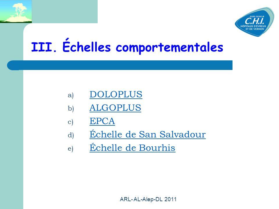 ARL- AL-Alep-DL 2011 52 III. Échelles comportementales a) DOLOPLUS b) ALGOPLUS c) EPCA d) Échelle de San Salvadour e) Échelle de Bourhis