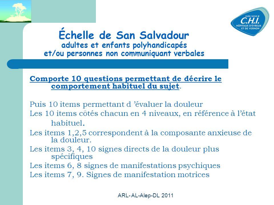 ARL- AL-Alep-DL 2011 57 Échelle de San Salvadour adultes et enfants polyhandicapés et/ou personnes non communiquant verbales Comporte 10 questions permettant de décrire le comportement habituel du sujet.