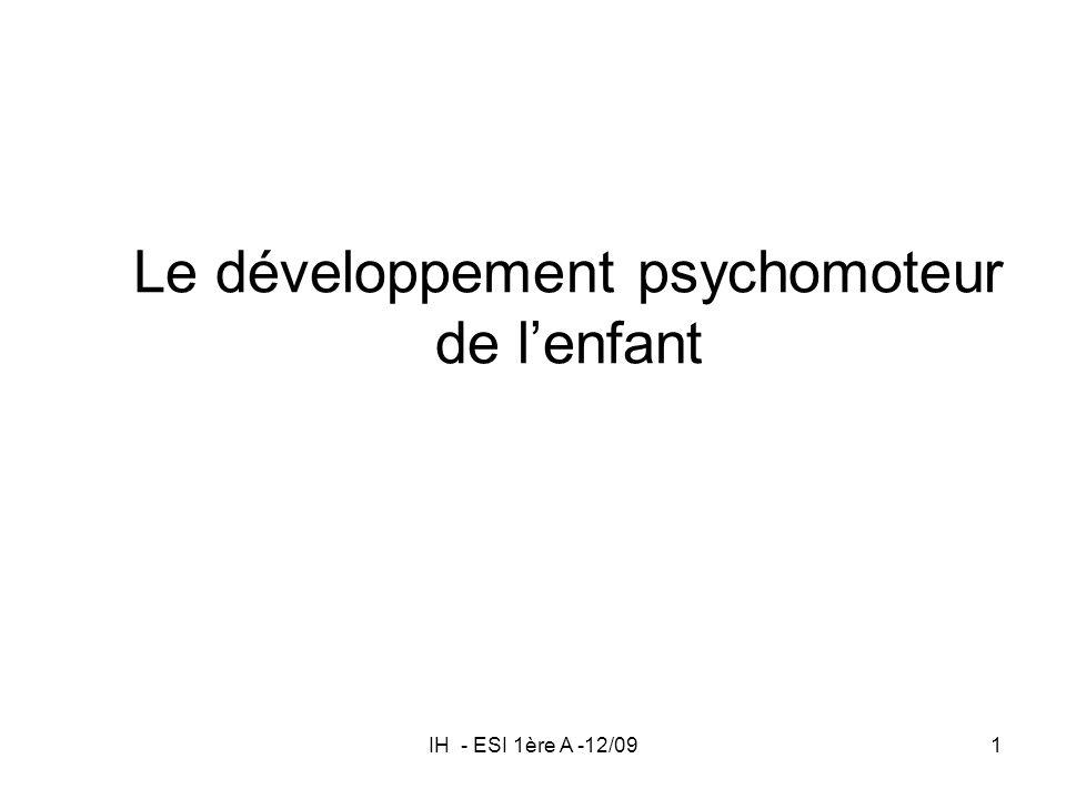 IH - ESI 1ère A -12/091 Le développement psychomoteur de lenfant
