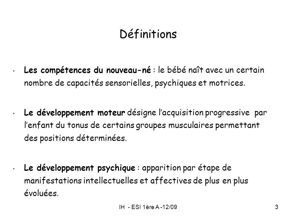 IH - ESI 1ère A -12/093 Définitions Les compétences du nouveau-né : le bébé naît avec un certain nombre de capacités sensorielles, psychiques et motri