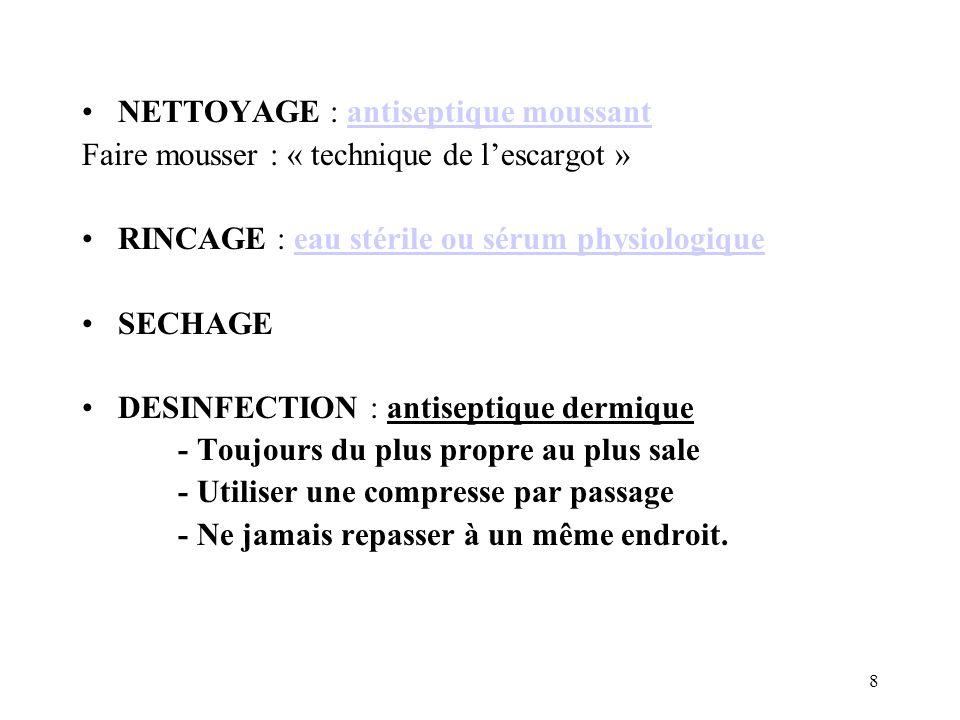 8 NETTOYAGE : antiseptique moussant Faire mousser : « technique de lescargot » RINCAGE : eau stérile ou sérum physiologique SECHAGE DESINFECTION : ant