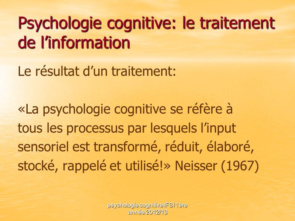 psychologie cognitive IFSI 1ère année 2012/13 Psychologie cognitive: le traitement de linformation Le résultat dun traitement: «La psychologie cogniti